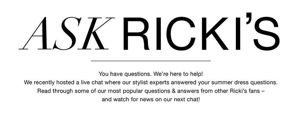 Ask Ricki's - get your fashion question answered by our Stylist and Buyers